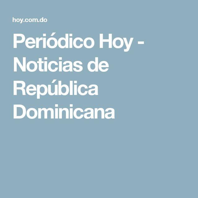 Periódico Hoy - Noticias de República Dominicana