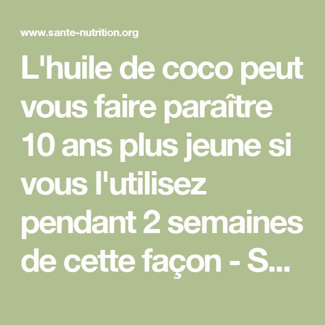 L'huile de coco peut vous faire paraître 10 ans plus jeune si vous l'utilisez pendant 2 semaines de cette façon - Santé Nutrition