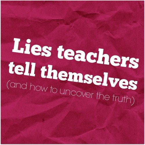 Let's dig deeper into the growth mindset for teachers and talk about something important --how the story you tell yourself about teaching is probably not true. | The lies teachers tell themselves (and how to uncover the truth)