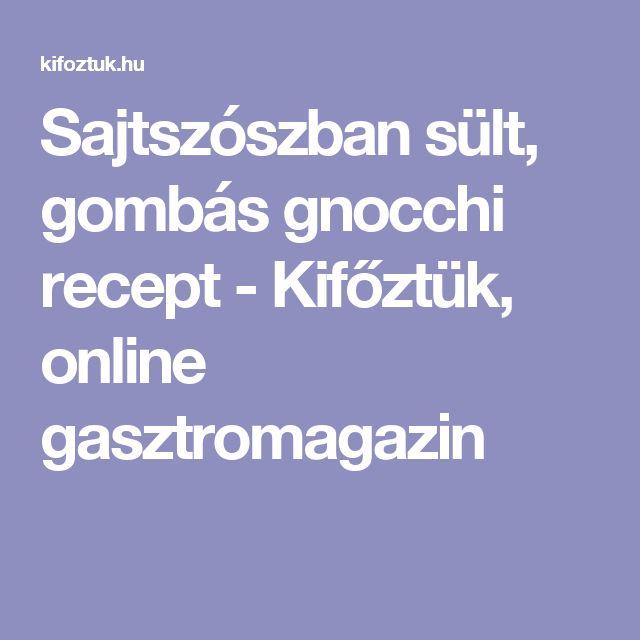 Sajtszószban sült, gombás gnocchi recept - Kifőztük, online gasztromagazin