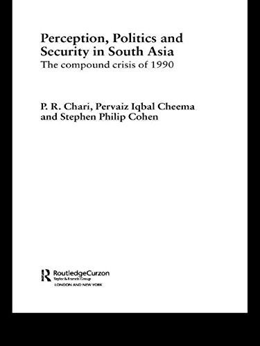Perception, Politics and Security in South Asia: The Compound Crisis of 1990 (Routledge Advances in South Asian Studies)