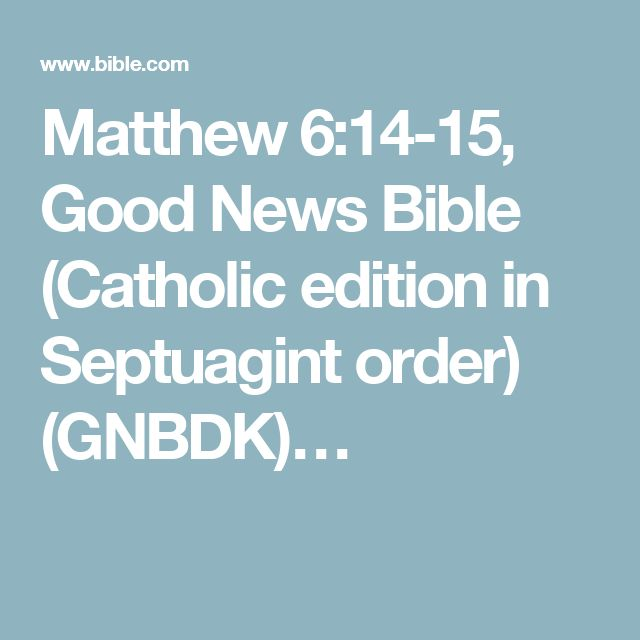Matthew 6:14-15, Good News Bible (Catholic edition in Septuagint order) (GNBDK)…