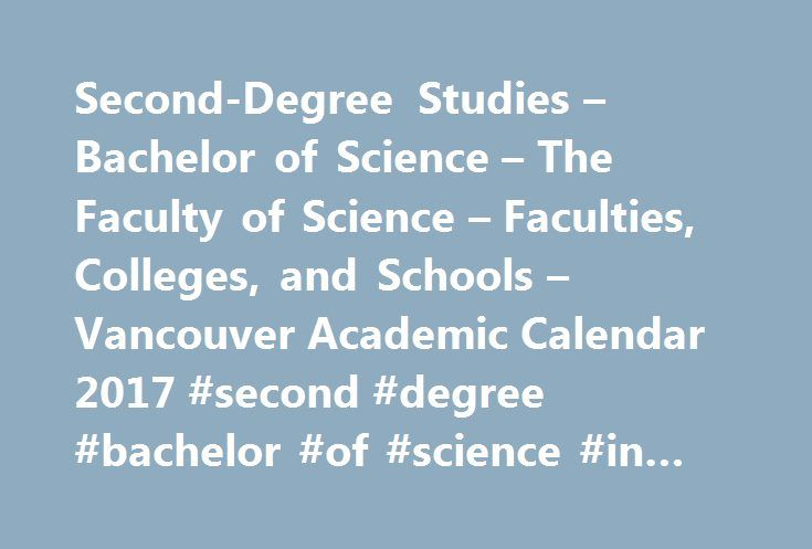 Second-Degree Studies – Bachelor of Science – The Faculty of Science – Faculties, Colleges, and Schools – Vancouver Academic Calendar 2017 #second #degree #bachelor #of #science #in #nursing http://arizona.nef2.com/second-degree-studies-bachelor-of-science-the-faculty-of-science-faculties-colleges-and-schools-vancouver-academic-calendar-2017-second-degree-bachelor-of-science-in-nursing/  # Second-Degree Studies Requirements for the Bachelor of Science Students with a recognized undergraduate…