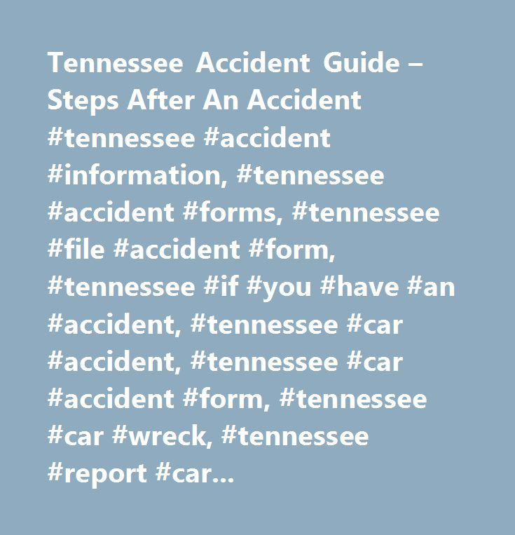 Tennessee Accident Guide – Steps After An Accident #tennessee #accident #information, #tennessee #accident #forms, #tennessee #file #accident #form, #tennessee #if #you #have #an #accident, #tennessee #car #accident, #tennessee #car #accident #form, #tennessee #car #wreck, #tennessee #report #car #accident…