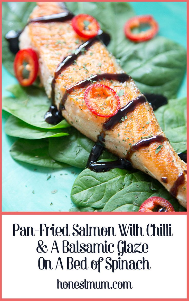 Pan-Fried Salmon with Chilli & A Balsamic Glaze on a Bed of Spinach | Balsamic glaze, Pan fried ...