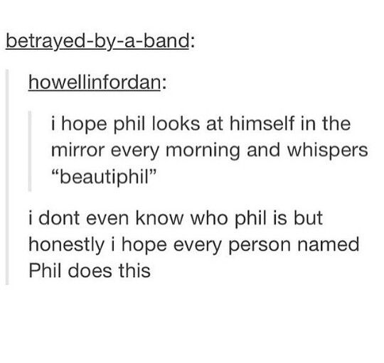 im praying that either phil does this or dan says it to him>>>I actually thought of Phil coulson but I guess either would work <---- Yeah I'm pretty sure she's talking about Phil Lester because her URL is howellinfordan.