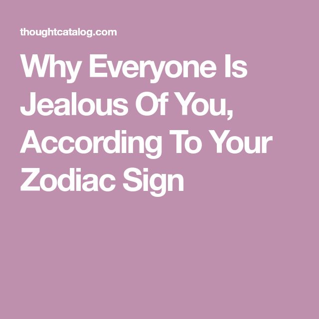 Why Everyone Is Jealous Of You, According To Your Zodiac Sign