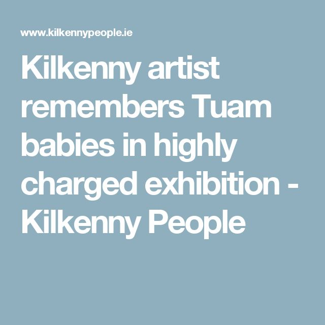 Kilkenny artist remembers Tuam babies in highly charged exhibition - Kilkenny People