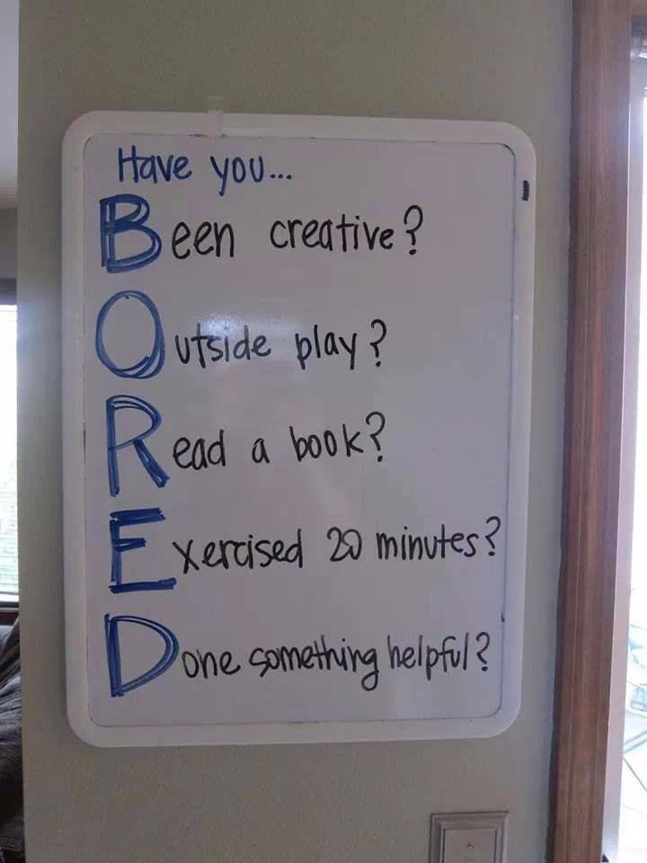 Only boring people say they are bored.... Make a list of 30 things and have kids pick from the list!