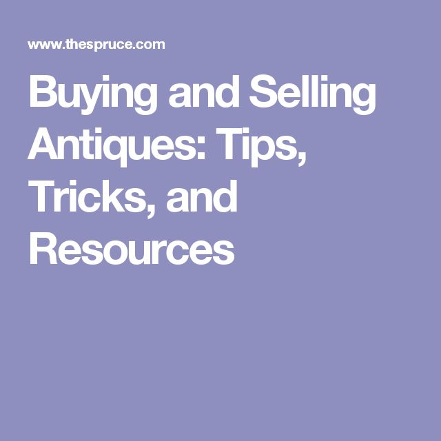 Buying and Selling Antiques: Tips, Tricks, and Resources