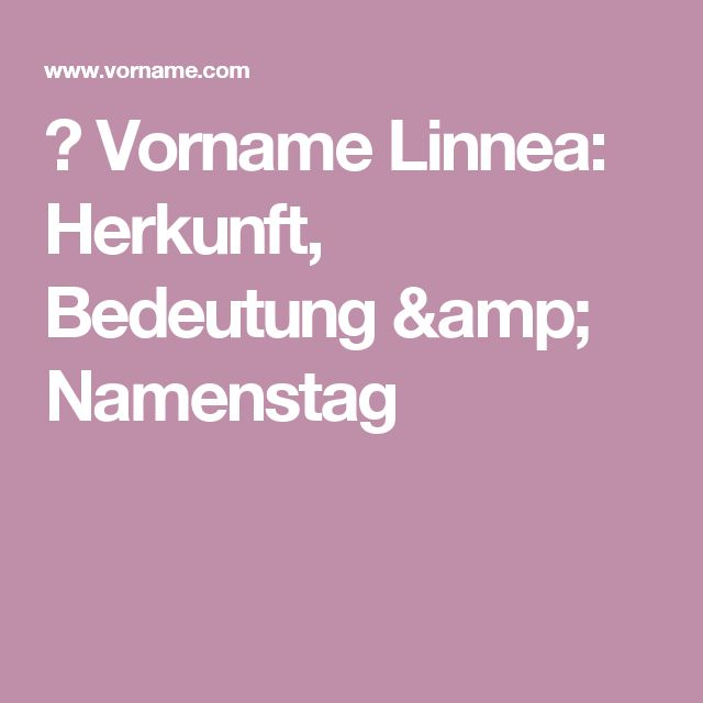 ▷ Vorname Linnea: Herkunft, Bedeutung & Namenstag