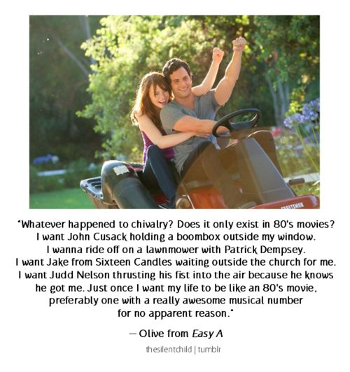 80's movie chivalry - Easy A...  Love all the movies described. *Say Anything *Cant Buy Me Love *Sixteen Candles *Breakfast Club