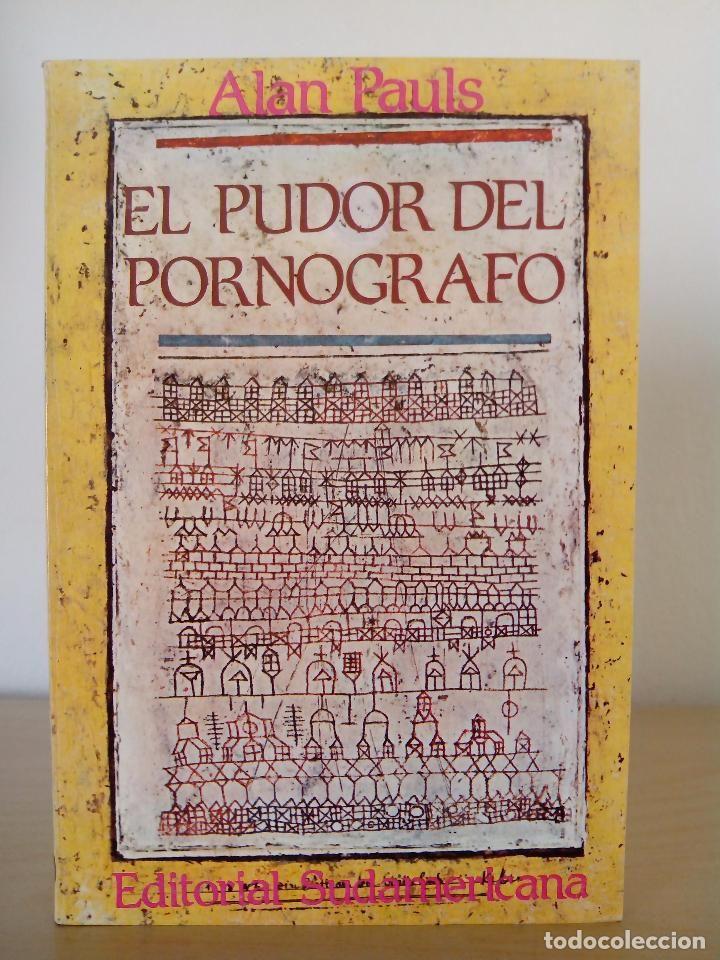 Alan Pauls.El pudor del pornógrafo. Primera (1ª) edición. Editorial Sudamericana.1984. Escaso. - Foto 1