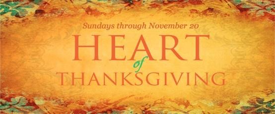 """Heart of Thanksgiving"" Sermon Series | Sundays, November 6, 13 & 20, 2011"
