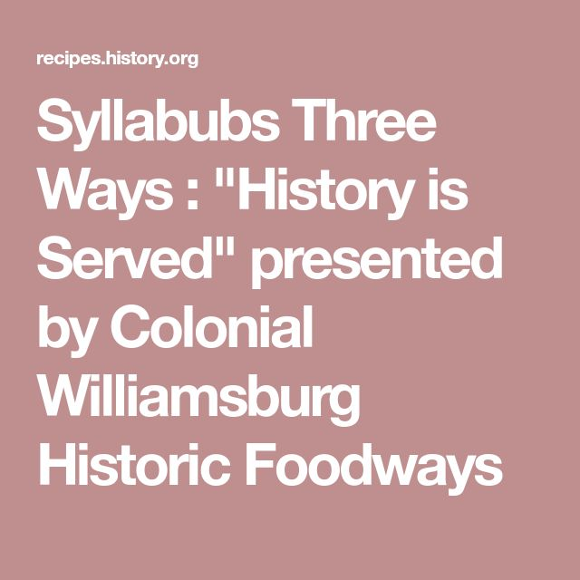 "Syllabubs Three Ways :   ""History is Served"" presented by Colonial Williamsburg Historic Foodways"