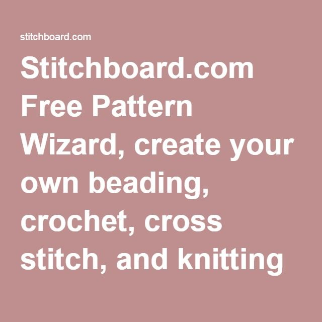 Stitchboard.com Free Pattern Wizard, create your own beading, crochet, cross stitch, and knitting patterns