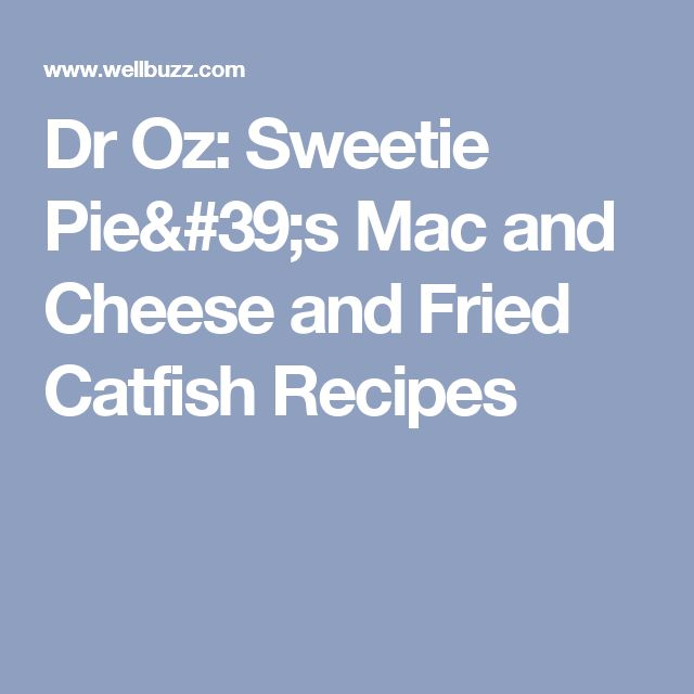 Dr Oz: Sweetie Pie's Mac and Cheese and Fried Catfish Recipes