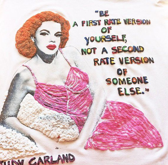 """"""" Be a first rate version of yourself, not a second rate versione of someone else"""" #JudyGarland Judy Garland T shirt painting 3d by Quor"""