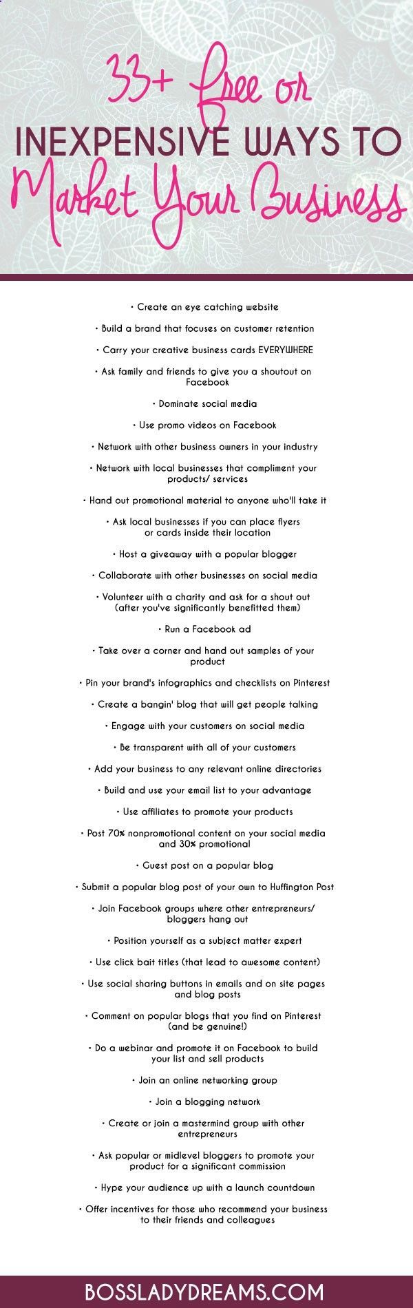 33  Free or Inexpensive Ways to Market Your Business Today Start up entrepreneurs never have as much money as theyd like to have in the bank. I mean, really, its every entrepreneurs dream to build a business and then magically have people flock to it. Unfortunately, this couldnt be further from the truth. So youve gotta