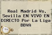 http://tecnoautos.com/wp-content/uploads/imagenes/tendencias/thumbs/real-madrid-vs-sevilla-en-vivo-en-directo-por-la-liga-bbva.jpg Real Madrid vs Sevilla. Real Madrid vs. Sevilla EN VIVO EN DIRECTO por la Liga BBVA, Enlaces, Imágenes, Videos y Tweets - http://tecnoautos.com/actualidad/real-madrid-vs-sevilla-real-madrid-vs-sevilla-en-vivo-en-directo-por-la-liga-bbva/