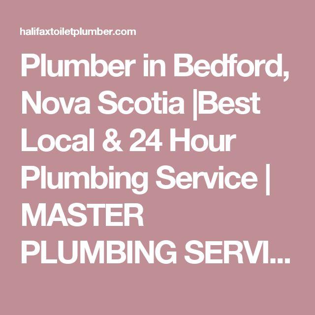 Plumber in Bedford, Nova Scotia  Best Local & 24 Hour Plumbing Service   MASTER PLUMBING SERVICES   HALIFAX, DARTMOUTH & BEYOND