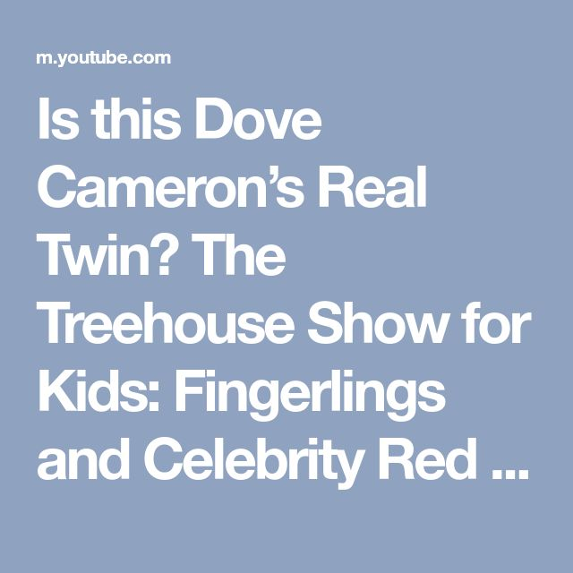Is this Dove Cameron's Real Twin? The Treehouse Show for Kids: Fingerlings and Celebrity Red Carpet - YouTube