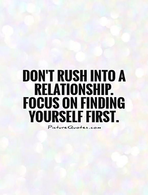 """Don't rush into a relationship. Focus on finding yourself first."""