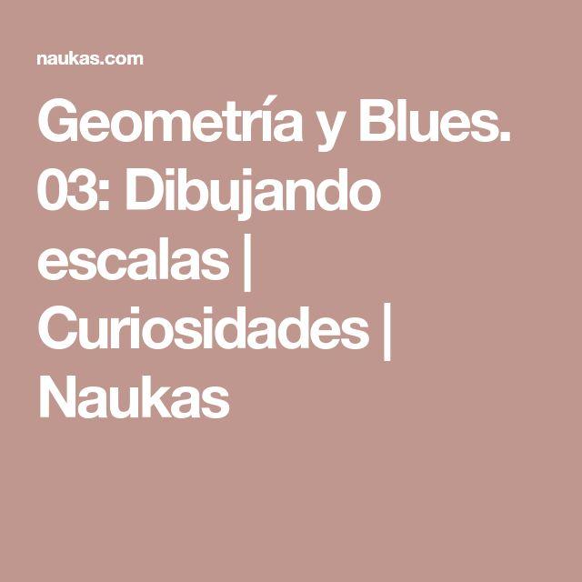 Geometría y Blues. 03: Dibujando escalas | Curiosidades | Naukas