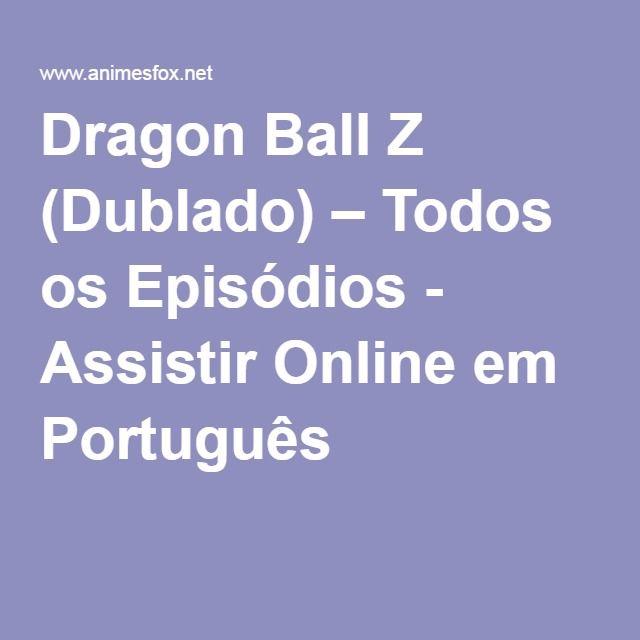 Dragon Ball Z (Dublado) – Todos os Episódios - Assistir Online em Português