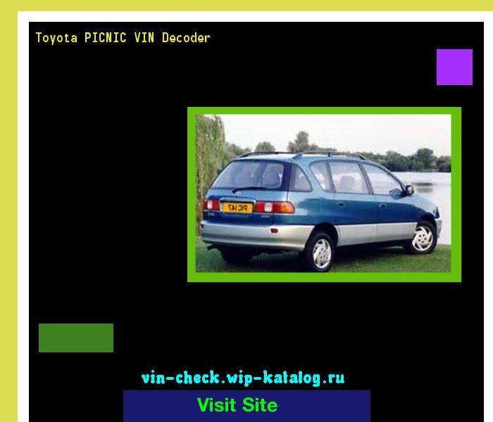 Toyota PICNIC VIN Decoder - Lookup Toyota PICNIC VIN number. 193620 - Toyota. Search Toyota PICNIC history, price and car loans.