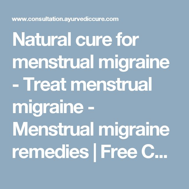Natural cure for menstrual migraine - Treat menstrual migraine - Menstrual migraine remedies | Free Consultation by AyurvedicCure.com