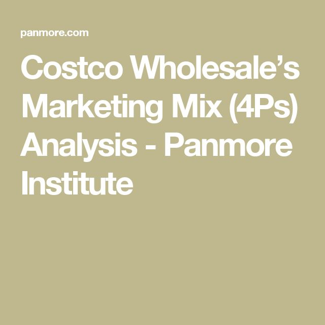 Costco Wholesale's Marketing Mix (4Ps) Analysis - Panmore Institute