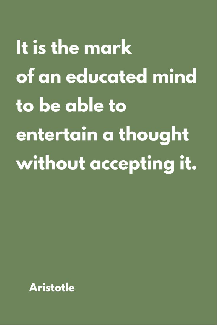 """""""It is the mark of an educated mind to be able to entertain a thought without accepting it.""""  ― Aristotle, Metaphysics.  Click on this image to see the biggest collection of famous quotes on the net!"""