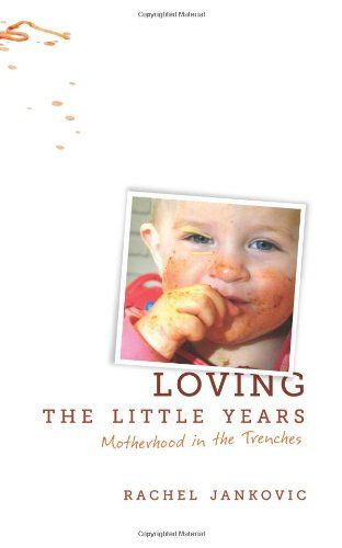 Loving the Little Years: Motherhood in the Trenches by Rachel Jankovic,http://www.amazon.com/dp/1591280818/ref=cm_sw_r_pi_dp_MgA-sb1NR927S3CF