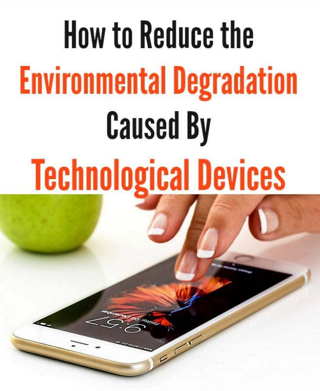 How to Reduce the Environmental Degradation Caused By Technological Devices