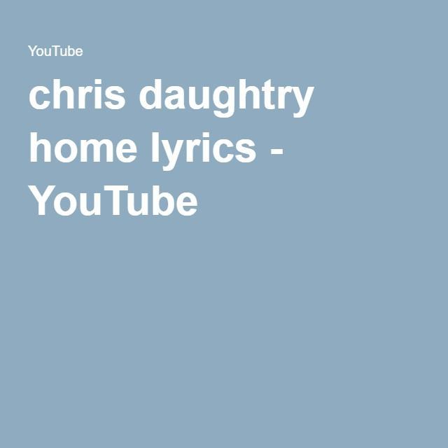 chris daughtry home lyrics - YouTube