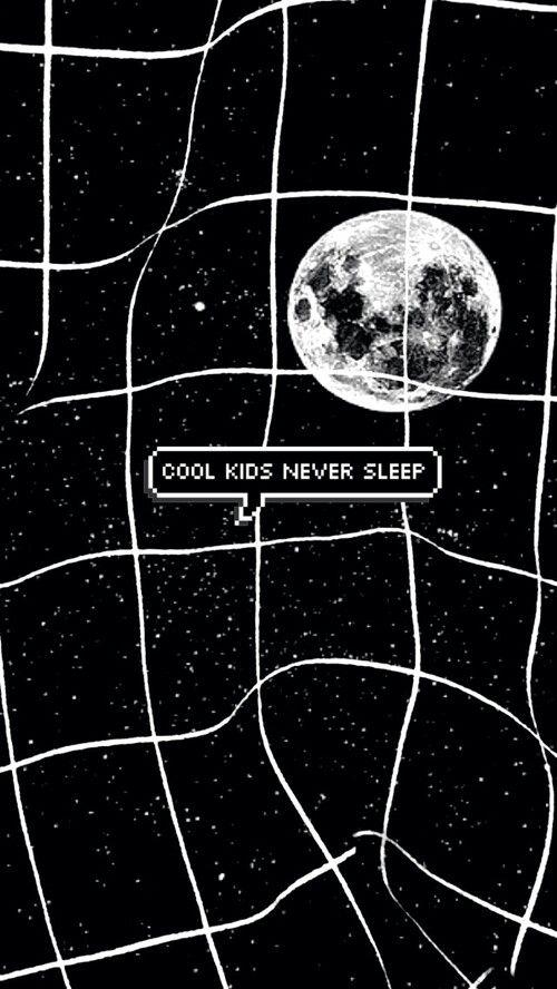 Cool kids never sleep.