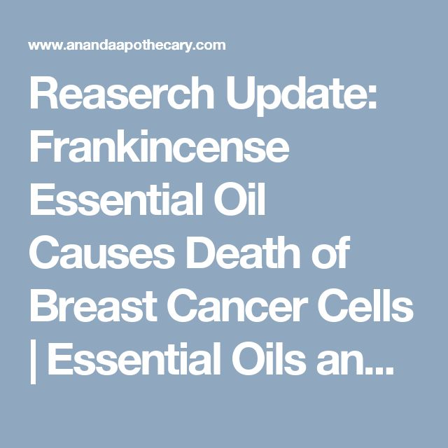 Reaserch Update: Frankincense Essential Oil Causes Death of Breast Cancer Cells | Essential Oils and Aroma-Therapeutics For Everyone: The Ananda Apothecary Blog