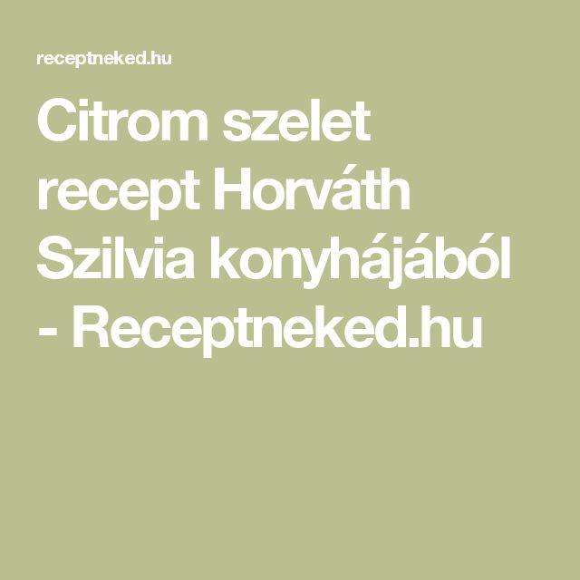 Citrom szelet recept Horváth Szilvia konyhájából - Receptneked.hu