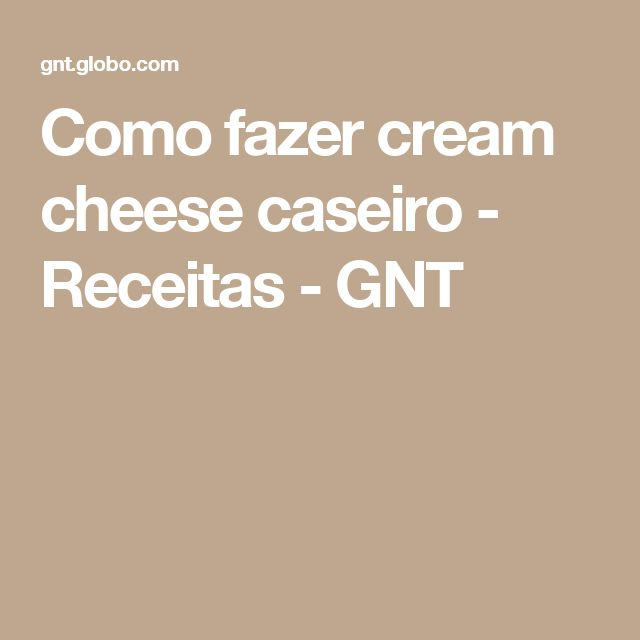 Como fazer cream cheese caseiro - Receitas - GNT