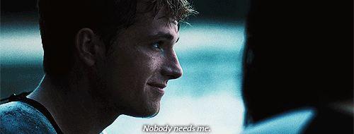 -Nobody needs me. -I do. I need you.