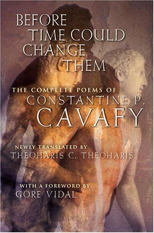 Before Time Could Change Them: The Complete Poems of Constantine P.Cavafy by Gore Vidal http://www.amazon.co.uk/dp/0151005192/ref=cm_sw_r_pi_dp_juwEvb1X6C0RN