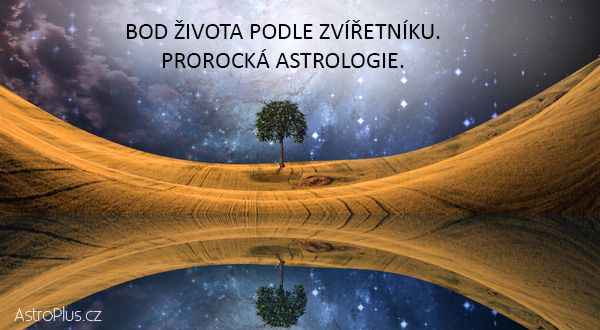 Bod života podle Zvířetníku Prorocká astrologie AstroPluscz