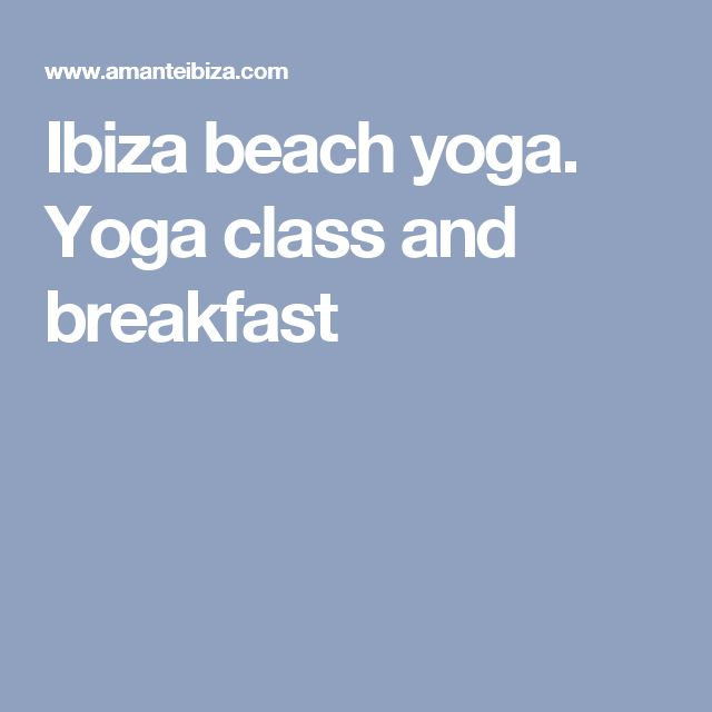 Ibiza beach yoga. Yoga class and breakfast