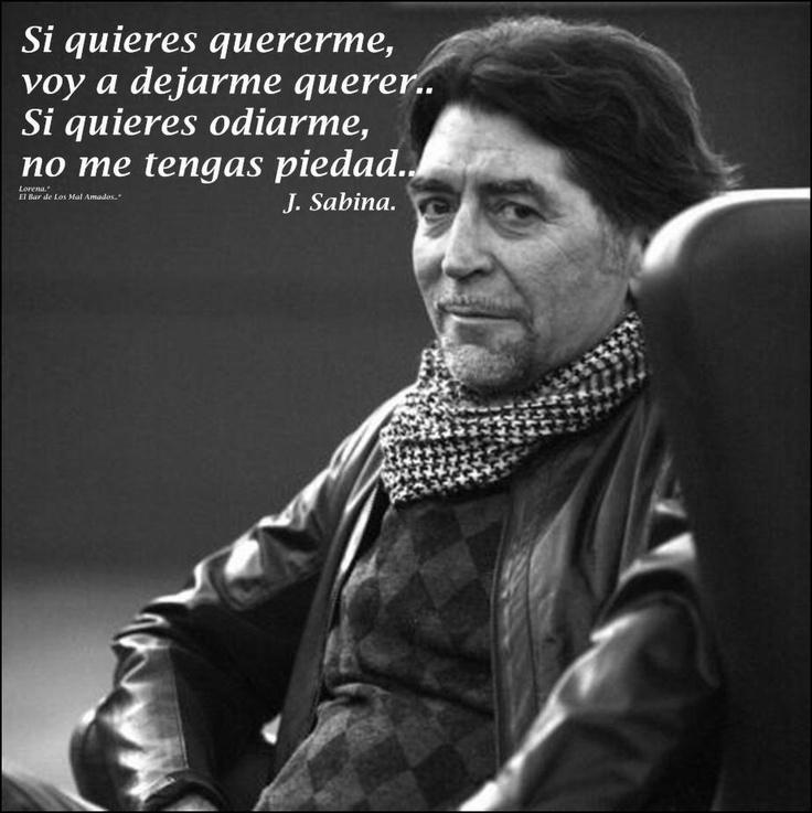 Si quieres quererme, voy a dejarme querer. Si quieres odiarme, no me tengas piedad... Joaquín Sabina #Frase #Cita