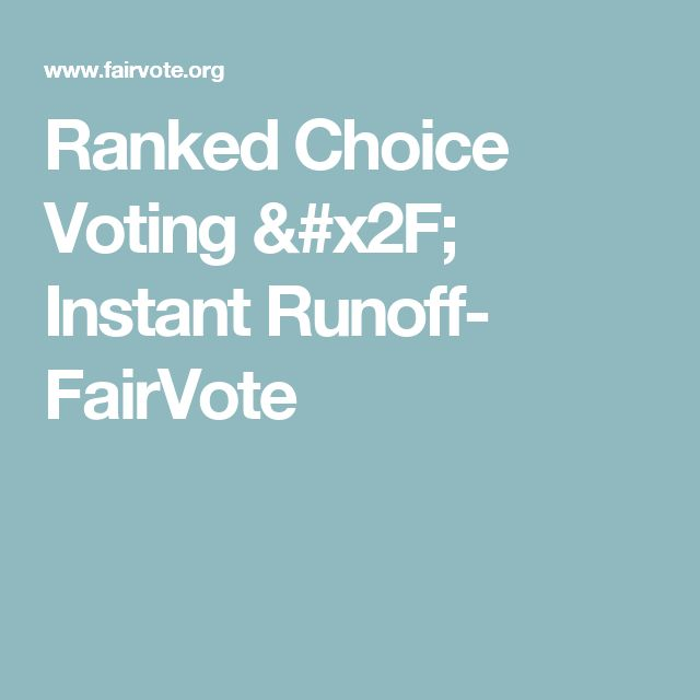 Ranked Choice Voting / Instant Runoff- FairVote