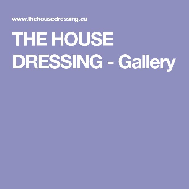 THE HOUSE DRESSING - Gallery