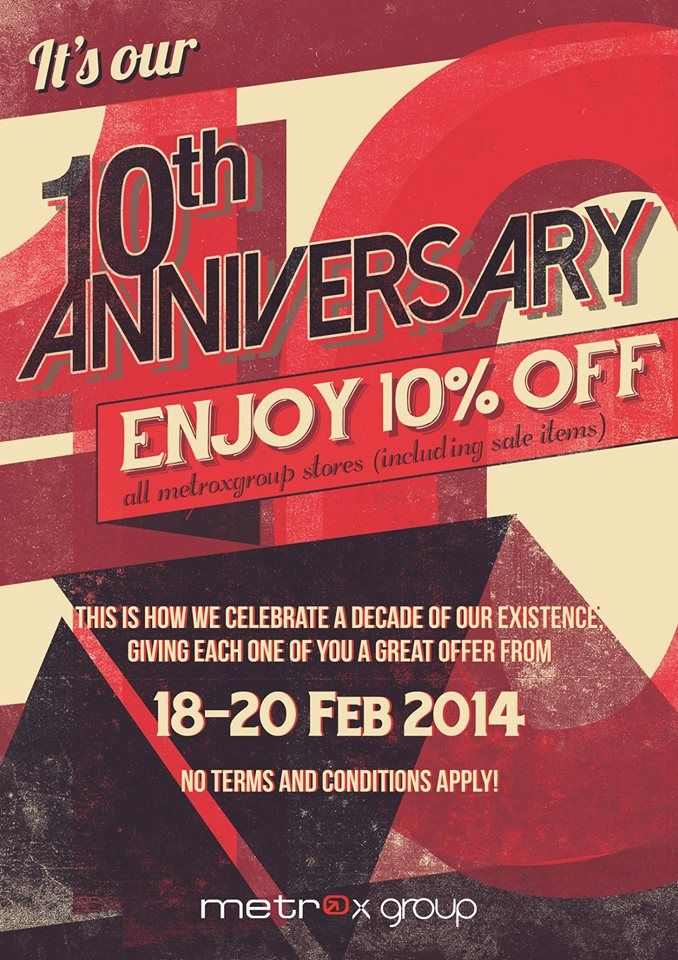 Metrox Group 10th Anniversary. Get DISC 10% OFF at MEZZO! Happy Shopping!  From 18-20 February 2014