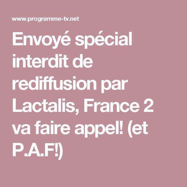 Envoyé spécial interdit de rediffusion par Lactalis, France 2 va faire appel! (et P.A.F!)