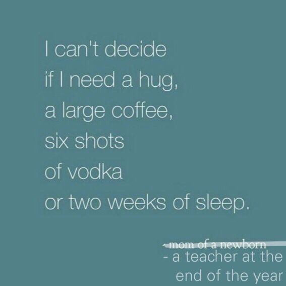 I've had four children, and I can honestly say there's no tired like end-of-the-year teacher tired.
